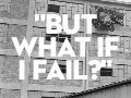 What if I fail?