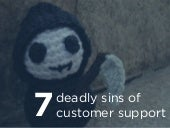 7 Deadly Sins of Customer Support