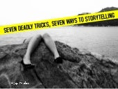 Seven Deadly Tricks, Seven Ways to Storytelling