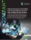 Shared Services: How Digital Can Accelerate the Leap to Value-Added Differentiation