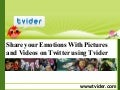 Share Your Emotions with Pictures and Videos on Twitter using Tvider