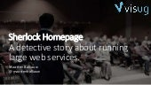 Sherlock Homepage - A detective story about running large web services (VISUG 10 years)