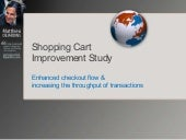 Shopping Cart Improvement Study: Enhanced checkout flow & increasing the throughput of transactions