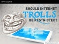 Should Internet Trolls Be Restricted?