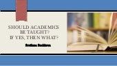 Should academics be taught ? If yes...
