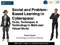 Social and Problem-Based Learning in Cyberspace: Tools, Techniques & Technology in Multi-user Virtual World