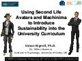 Using Second Life Avatars and Machinima to Introduce Sustainability into the University Curriculum: Evidence from Two Funded Pro-Environmental Behaviour Studies.