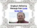 Singing is believing message from lama surya das