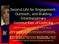 Second Life for Engagement, Outreach, and Building Interdisciplinary Communities of Learning