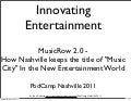 "Innovating  Entertainment - MusicRow 2.0, How Nashville keeps the title of ""Music City"" In the New Entertainment World"