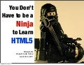 You Don't Have to be a Ninja to Learn HTML5!