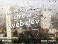 5 Ways How To Grow As A Web Developer