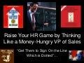 How to Raise Your HR Game By Thinking Like a Money Hungry VP of Sales
