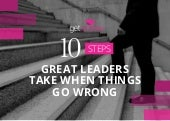 10 Steps Great Leaders Take When Things Go Wrong