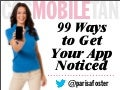 Mobile Marketing: 99 Ways to Get Your App Noticed - Parisa Foster