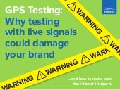 GPS testing: Why Live Signals Could Damage Your Brand
