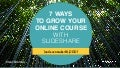 7 Ways to Grow Your Online Course with SlideShare from @conradwa
