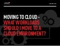 Moving to cloud: What workloads should i move to a cloud environment?
