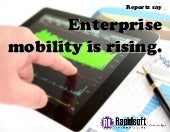 Slideshare   reports say enterprise mobility is rising