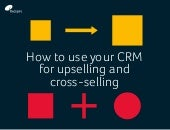 How to Use Your CRM for Upselling and Cross-selling