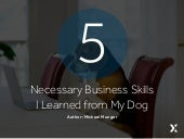 5 Necessary Business Skills I Learned from My Dog