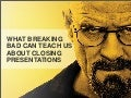 What Breaking Bad Can Teach Us About Closing Presentations