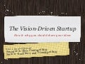 The UX Driven Startup (Or The Vision Driven Startup) - Updated October 2011