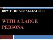 Small Caterer, Large Persona - Cate...