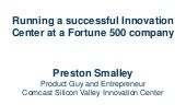 Running a Successful Innovation Center at a Fortune 50 Company by Preston Smalley