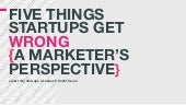5 Things Startups Get Wrong: A Marketer's Perspective