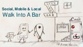 Social, Mobile, and Local Walk Into a Bar