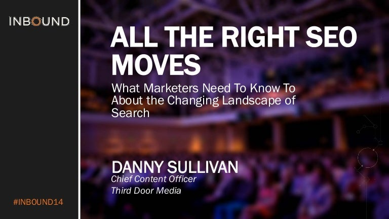 ALL THE RIGHT SEO MOVES: WHAT MARKETERS NEED TO KNOW ABOUT THE CHANGING LANDSCAPE OF SEARCH [INBOUND 2014]
