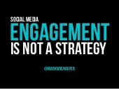 Social Media Engagement is Not a Strategy