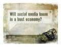 Will social media boom in a bust economy?