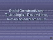 Social Constructivism, Technological Determinism, Technological Momentum