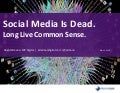 Social Media Is Dead: Long Live Common Sense.