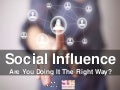 Social Influence – Are You Doing It The Right Way?
