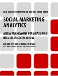 Social Marketing Analytics: A New Framework for Measuring Results in Social Media