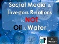Social Media & Investor Relations: It's NOT Oil and Water