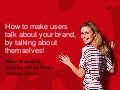 How to make users talk about your brand, by talking about themselves!