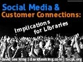 Social Media & Customer Connections: Implications for Libraries