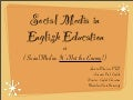 Social Media Is Not the Enemy: Social Media in English Education