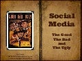 Social Media - The Good, The Bad and The Ugly
