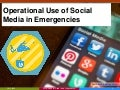 Operational Use of Social Media in Emergencies
