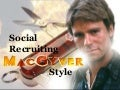 Social Recruiting MacGyver Style: Recruiting on Facebook