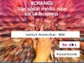 #CHANGE From Business to Social Business Liselore Ammerlaan IBM