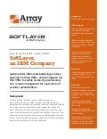 SoftLayer (an IBM Company) IaaS provider offers load-balancing services powered by Array Networks ADCs, and leverages Array SSL VPNs to enable on-the-fly provisioning and remote management for customer and provider administrators.