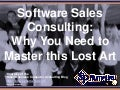 Software Sales Consulting: Why You Need to Master this Lost Art (Slides)