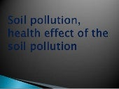 Soil pollution, health effect of th...