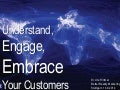 Understand, Engage and Embrace Your Customer